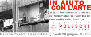 Galleria Poleschi Casa d'Aste di Milano - IN AIUTO CON L'ARTE, Asta a favore dei terremotati del Comune di Concordia sulla Secchia