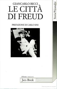 Giancarlo Ricci, Le città di Freud. Itinerari, emblemi, orizzonti di un viaggiatore - Prefazione di Carlo Sini - Jaca Book, Milano 1995