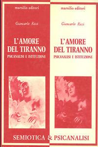 Giancarlo Ricci, L'amore del tiranno - Psicanalisi e istituzione, Marsilio, Venezia 1978