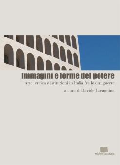 Immagini e forme del potere arte, critica e istituzioni in Italia fra le due guerre, a cura di Davide Lacagnina
