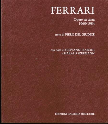 Renzo Ferrari, Opere su carta,1960  1984 Piero Del Giudice - Edizioni Galleria delle Ore di Milano