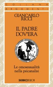 Giancarlo Ricci, Il padre dov'era - Le omosessualità nella psicanalisi, Sugarco Edizioni, 2013