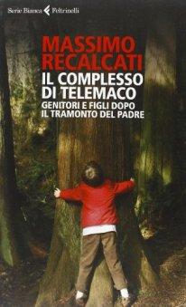 Massimo Recalcati - Il complesso di Telemaco. Genitori e figli dopo il tramonto del padre