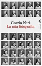 GRAZIA NERI La mia fotografia, Feltrinelli 2013