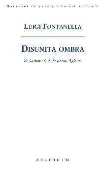 LUIGI FONTANELLA DISUNITA OMBRA, Archinto Editore - poesia