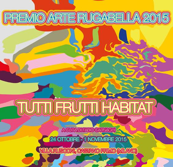 Tutti Frutti Habitat - Premio Arte Rugabella 2015